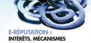 E-réputation : intérêts, mécanismes et défense